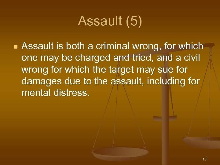 Assault (5) n Assault is both a criminal wrong, for which one may be