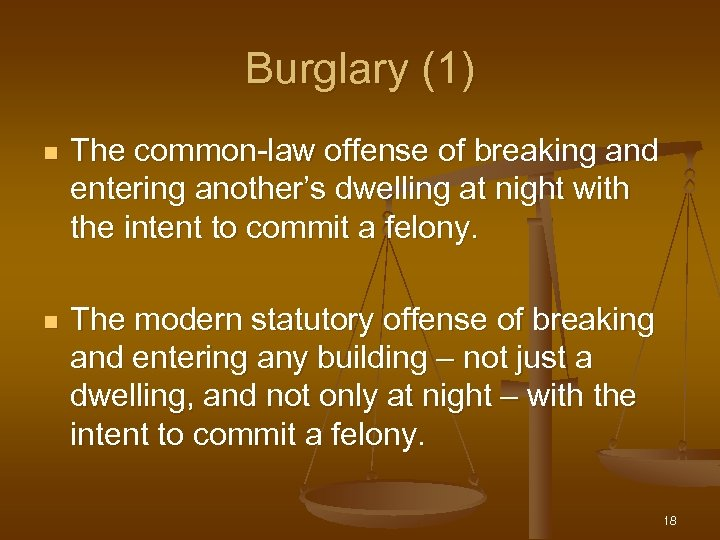 Burglary (1) n The common-law offense of breaking and entering another's dwelling at night