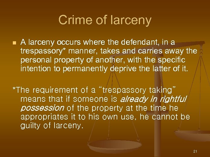 Crime of larceny n A larceny occurs where the defendant, in a trespassory* manner,