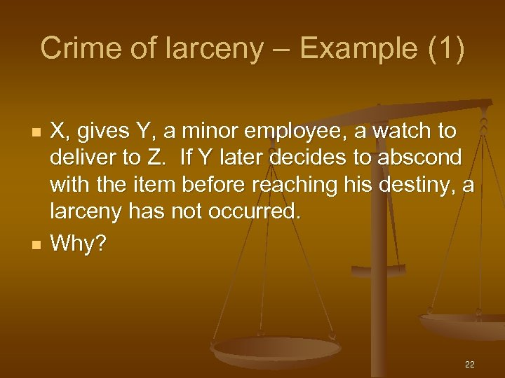 Crime of larceny – Example (1) n n X, gives Y, a minor employee,