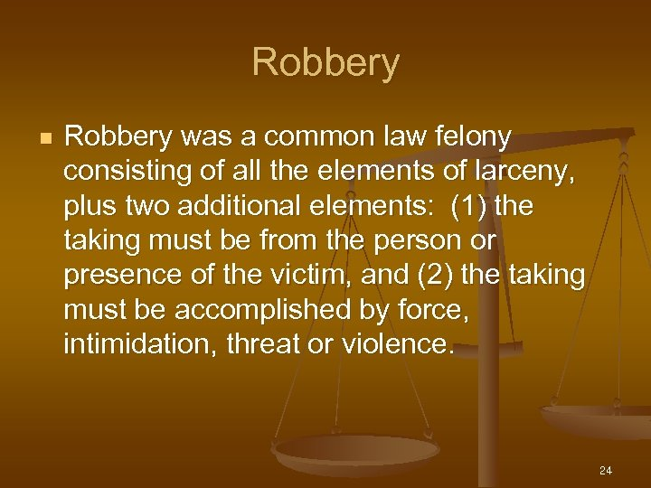 Robbery n Robbery was a common law felony consisting of all the elements of
