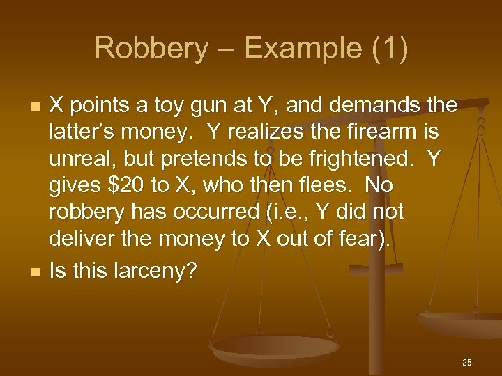 Robbery – Example (1) n n X points a toy gun at Y, and