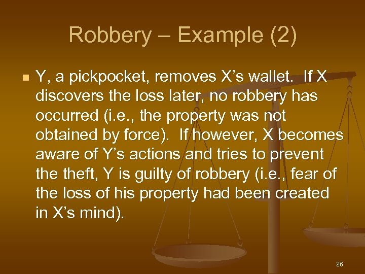 Robbery – Example (2) n Y, a pickpocket, removes X's wallet. If X discovers