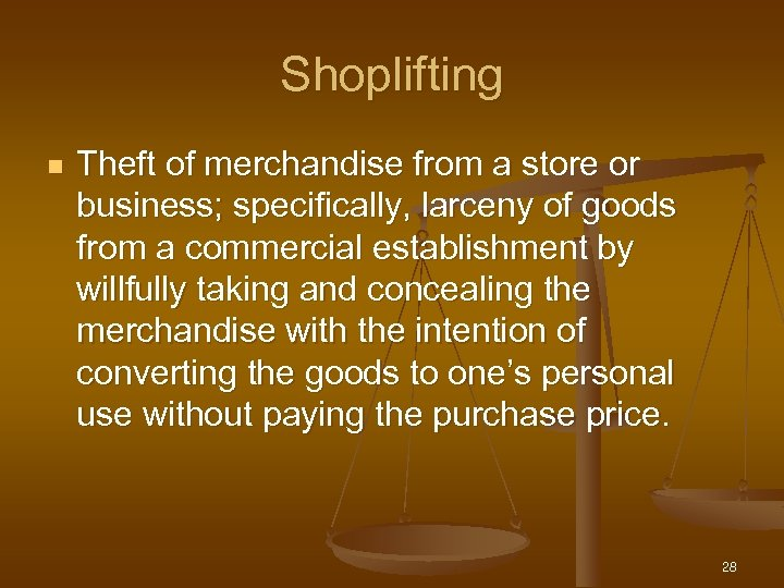 Shoplifting n Theft of merchandise from a store or business; specifically, larceny of goods