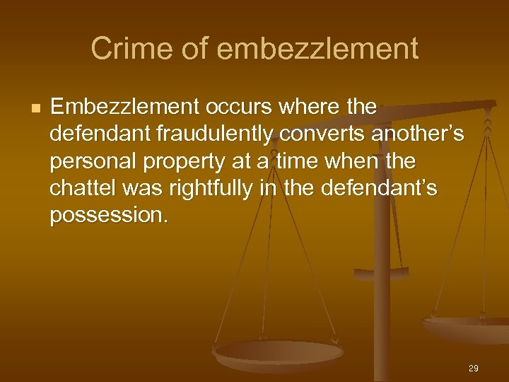 Crime of embezzlement n Embezzlement occurs where the defendant fraudulently converts another's personal property