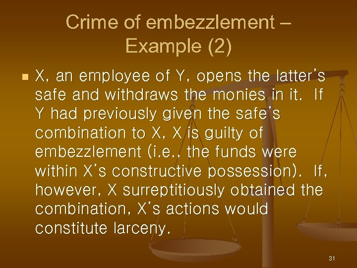 Crime of embezzlement – Example (2) n X, an employee of Y, opens the