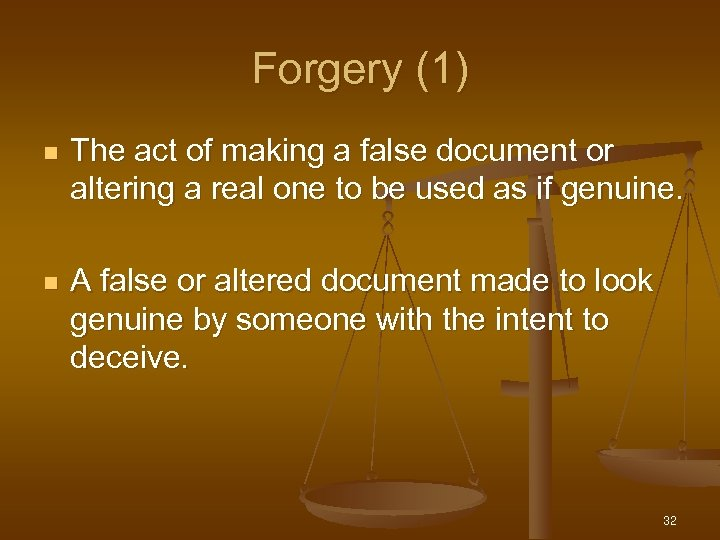 Forgery (1) n The act of making a false document or altering a real