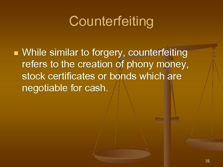 Counterfeiting n While similar to forgery, counterfeiting refers to the creation of phony money,