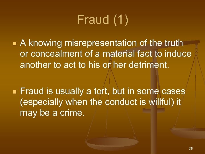 Fraud (1) n A knowing misrepresentation of the truth or concealment of a material