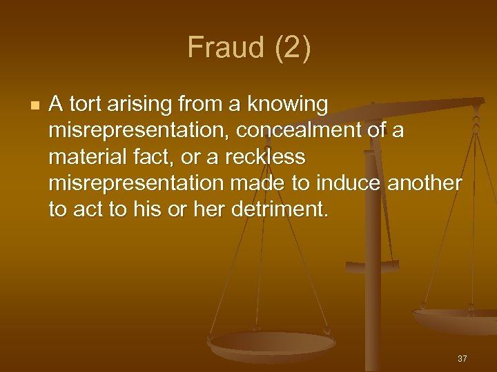 Fraud (2) n A tort arising from a knowing misrepresentation, concealment of a material