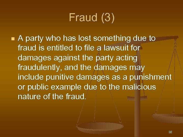 Fraud (3) n A party who has lost something due to fraud is entitled