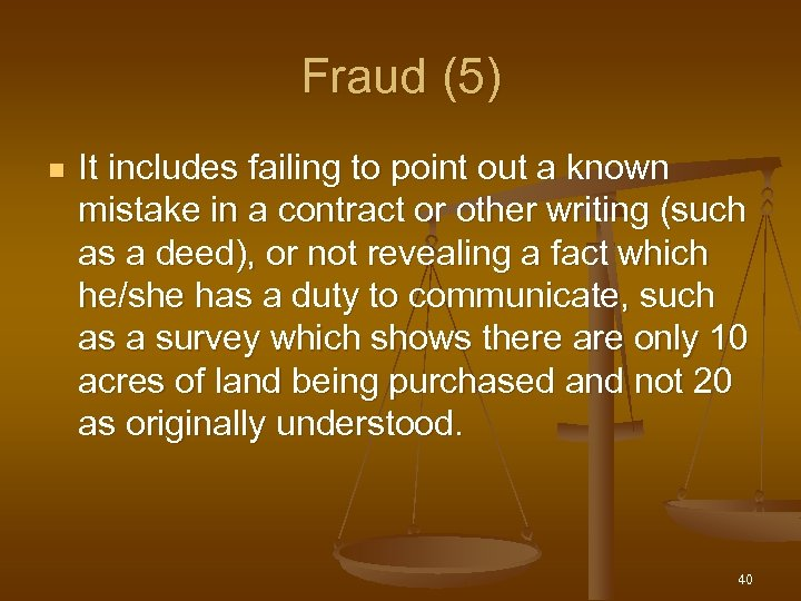 Fraud (5) n It includes failing to point out a known mistake in a