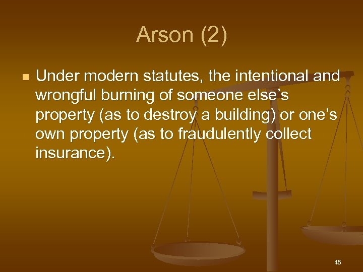 Arson (2) n Under modern statutes, the intentional and wrongful burning of someone else's