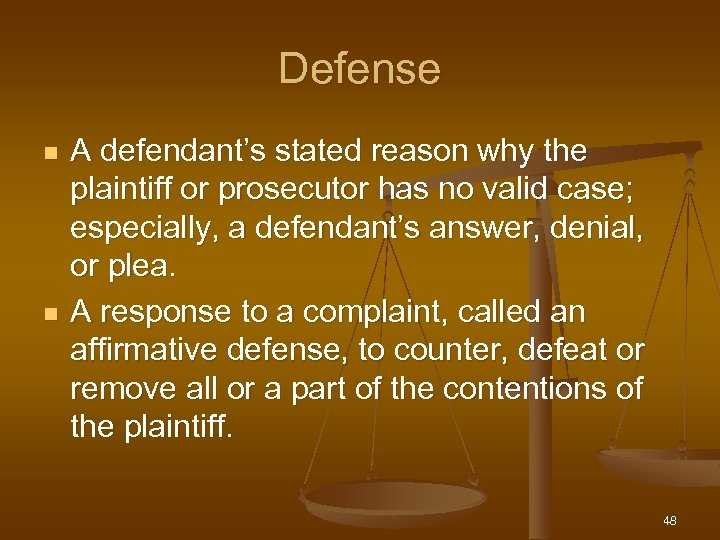 Defense n n A defendant's stated reason why the plaintiff or prosecutor has no