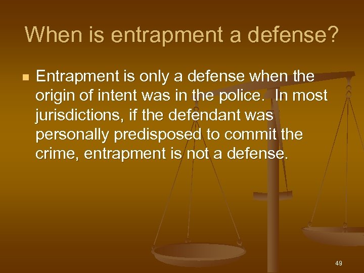 When is entrapment a defense? n Entrapment is only a defense when the origin