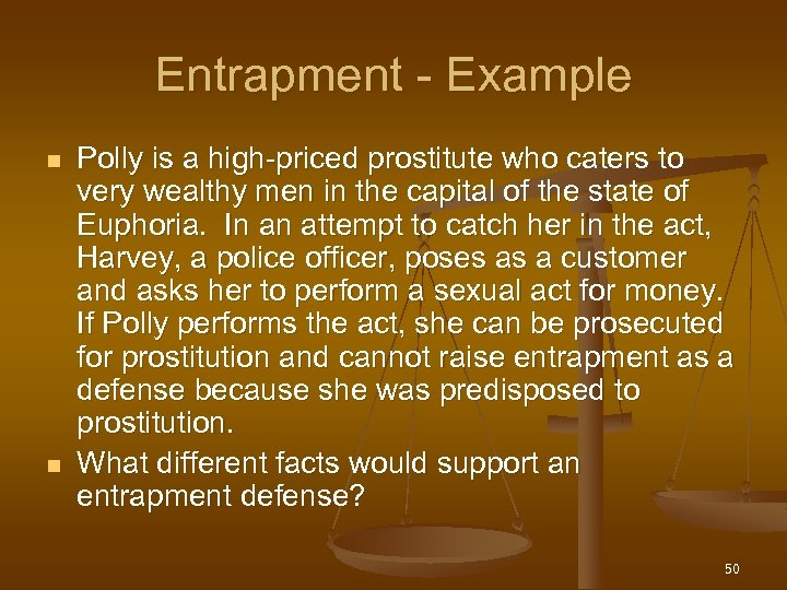 Entrapment - Example n n Polly is a high-priced prostitute who caters to very