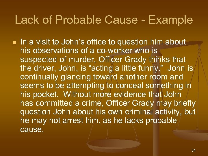 Lack of Probable Cause - Example n In a visit to John's office to