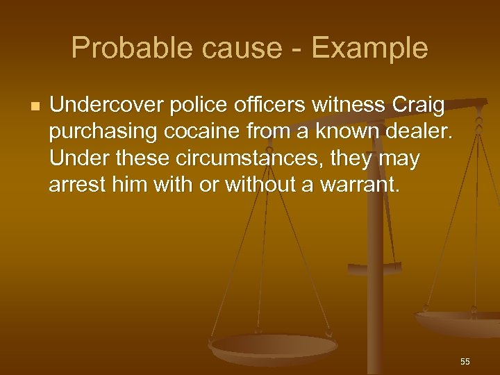 Probable cause - Example n Undercover police officers witness Craig purchasing cocaine from a