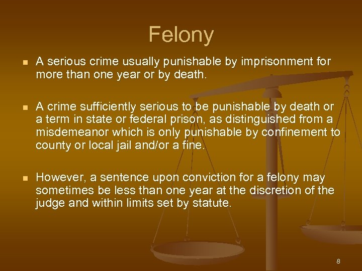 Felony n A serious crime usually punishable by imprisonment for more than one year