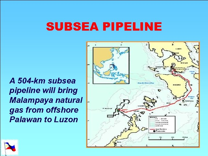 SUBSEA PIPELINE A 504 -km subsea pipeline will bring Malampaya natural gas from offshore