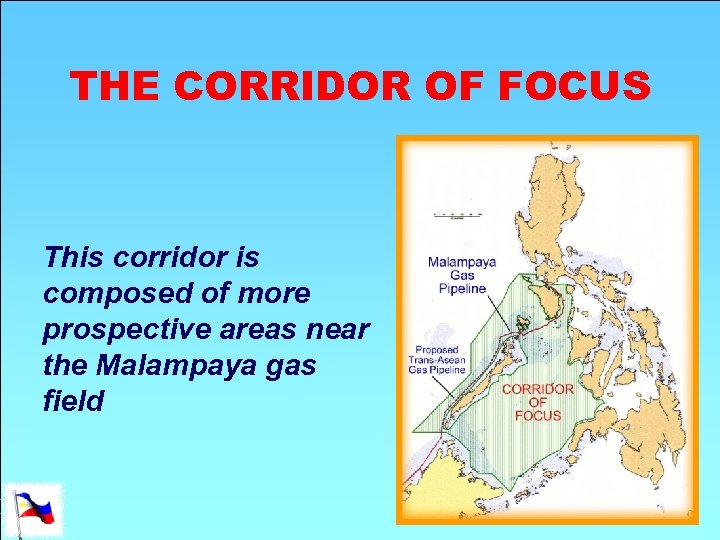 THE CORRIDOR OF FOCUS This corridor is composed of more prospective areas near the