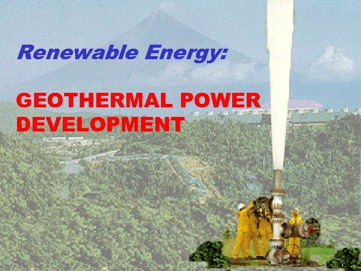 Renewable Energy: GEOTHERMAL POWER DEVELOPMENT
