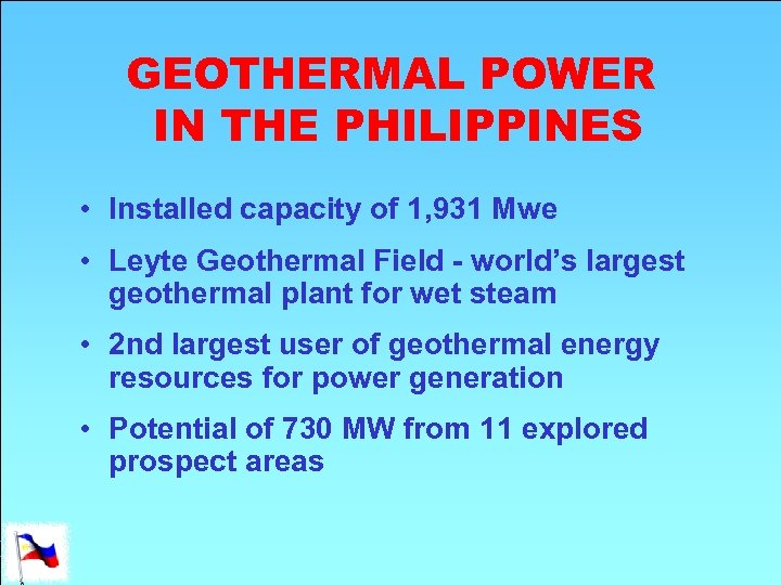 GEOTHERMAL POWER IN THE PHILIPPINES • Installed capacity of 1, 931 Mwe • Leyte