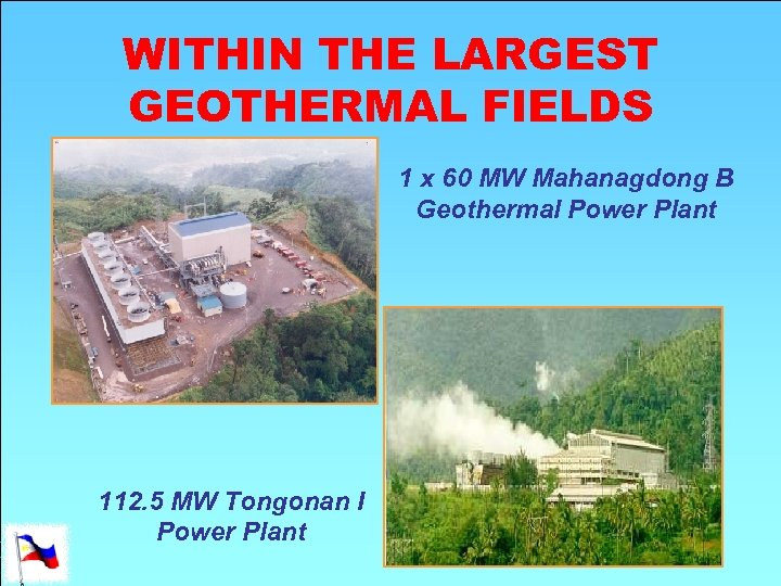 WITHIN THE LARGEST GEOTHERMAL FIELDS 1 x 60 MW Mahanagdong B Geothermal Power Plant