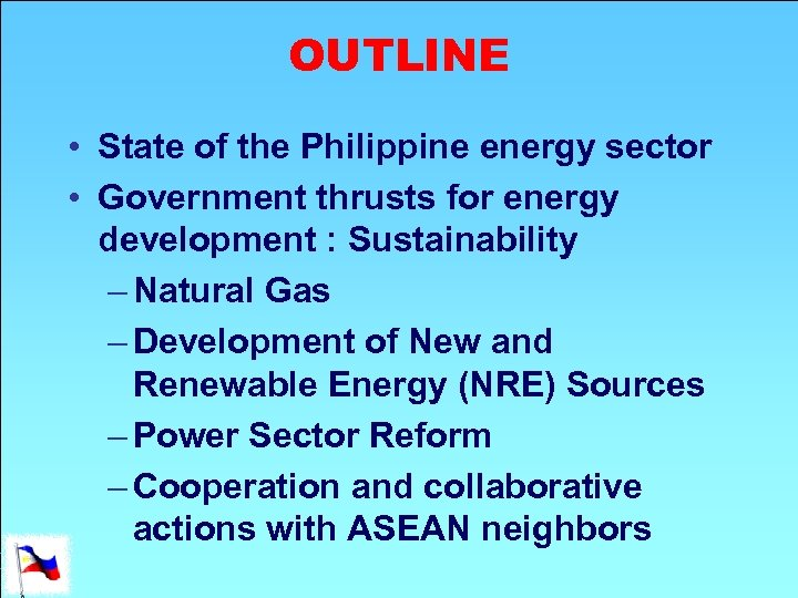 OUTLINE • State of the Philippine energy sector • Government thrusts for energy development