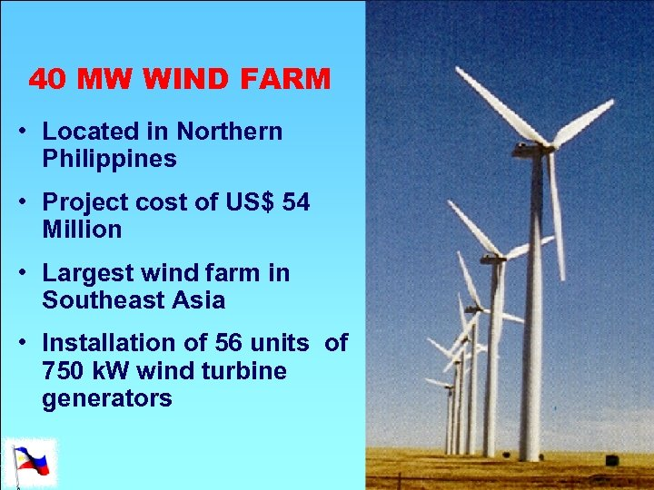 40 MW WIND FARM • Located in Northern Philippines • Project cost of US$