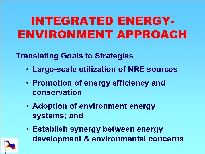 INTEGRATED ENERGYENVIRONMENT APPROACH Translating Goals to Strategies • Large-scale utilization of NRE sources •