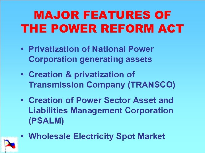 MAJOR FEATURES OF THE POWER REFORM ACT • Privatization of National Power Corporation generating