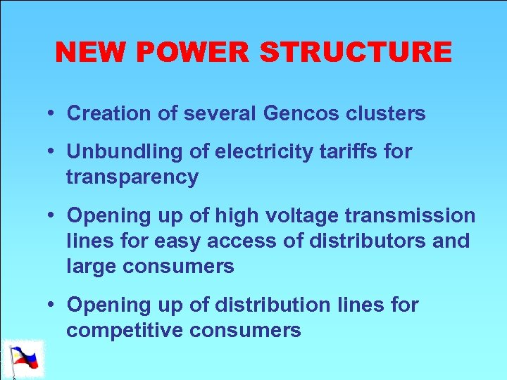 NEW POWER STRUCTURE • Creation of several Gencos clusters • Unbundling of electricity tariffs