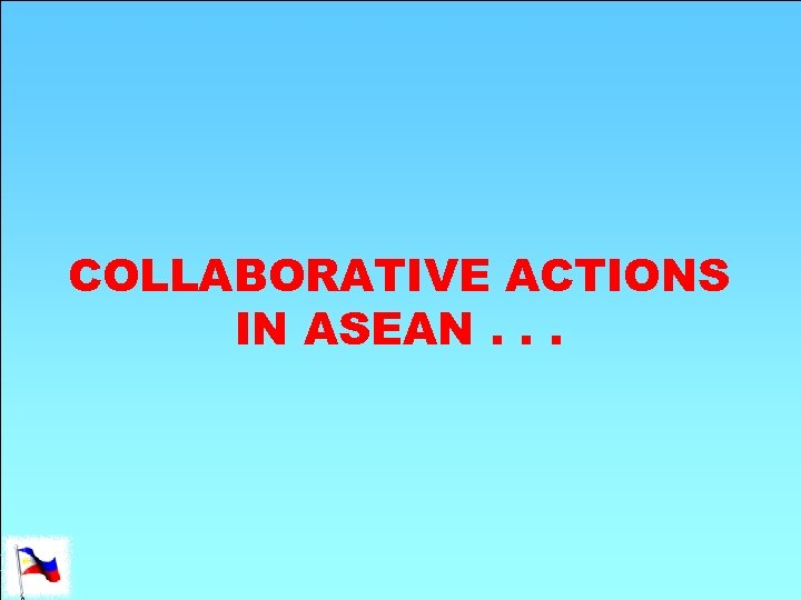COLLABORATIVE ACTIONS IN ASEAN. . .
