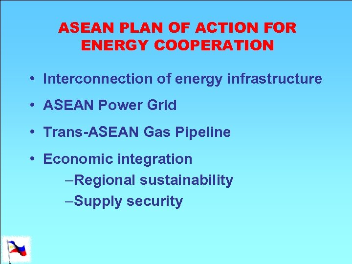 ASEAN PLAN OF ACTION FOR ENERGY COOPERATION • Interconnection of energy infrastructure • ASEAN