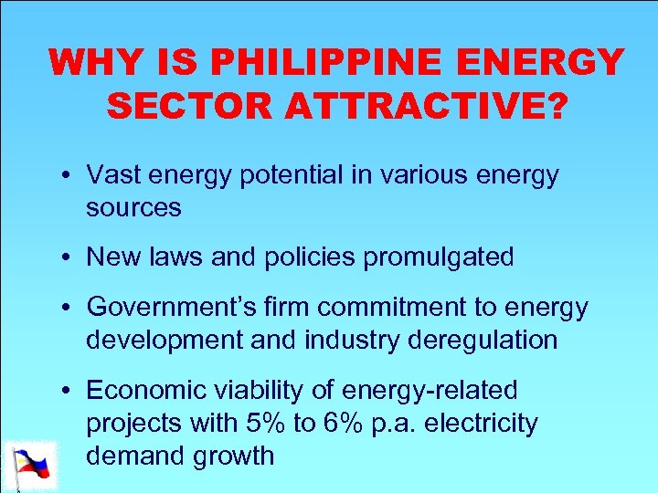 WHY IS PHILIPPINE ENERGY SECTOR ATTRACTIVE? • Vast energy potential in various energy sources