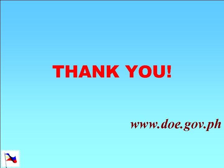THANK YOU! www. doe. gov. ph