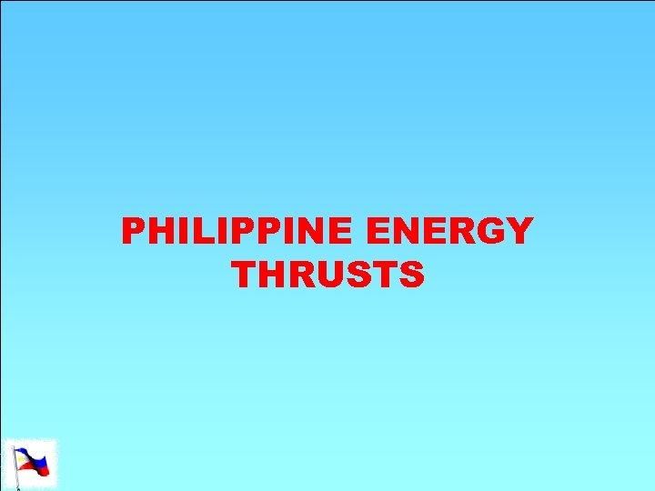 PHILIPPINE ENERGY THRUSTS