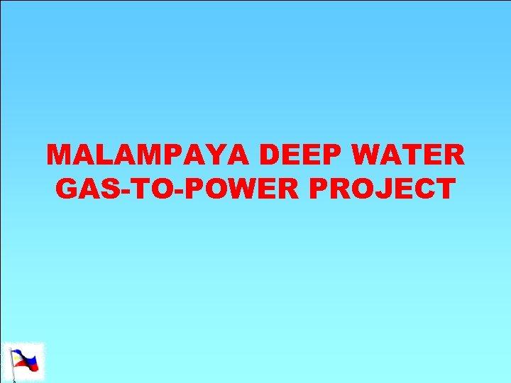 MALAMPAYA DEEP WATER GAS-TO-POWER PROJECT