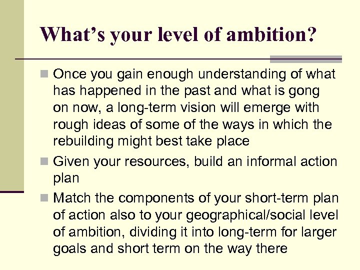 What's your level of ambition? n Once you gain enough understanding of what has