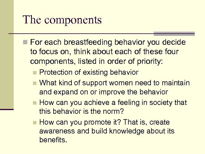 The components n For each breastfeeding behavior you decide to focus on, think about