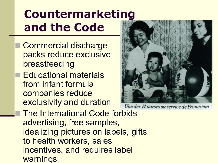 Countermarketing and the Code n Commercial discharge packs reduce exclusive breastfeeding n Educational materials