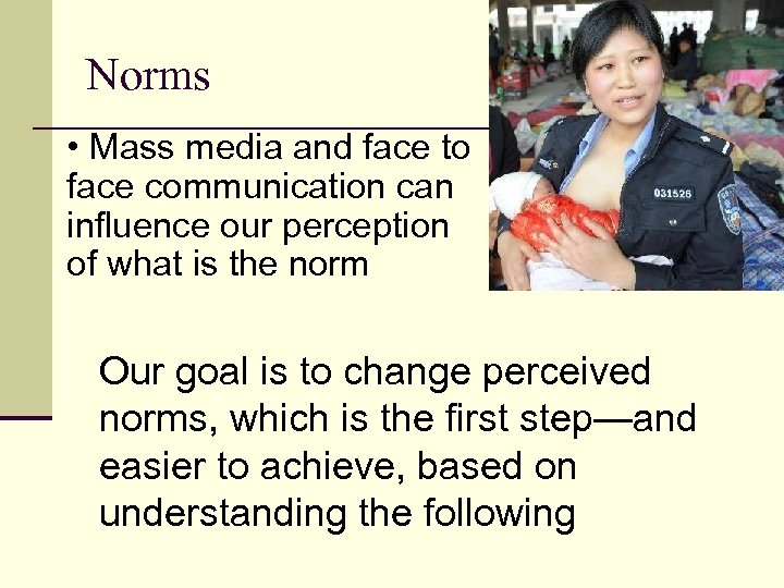 Norms • Mass media and face to face communication can influence our perception of