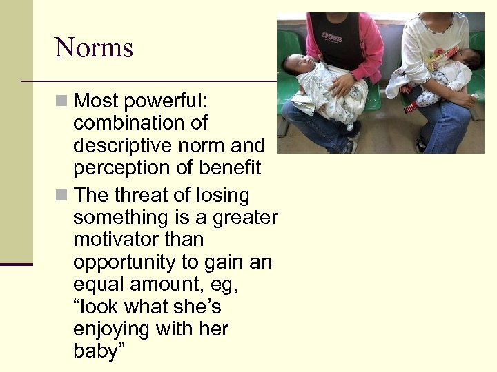 Norms n Most powerful: combination of descriptive norm and perception of benefit n The
