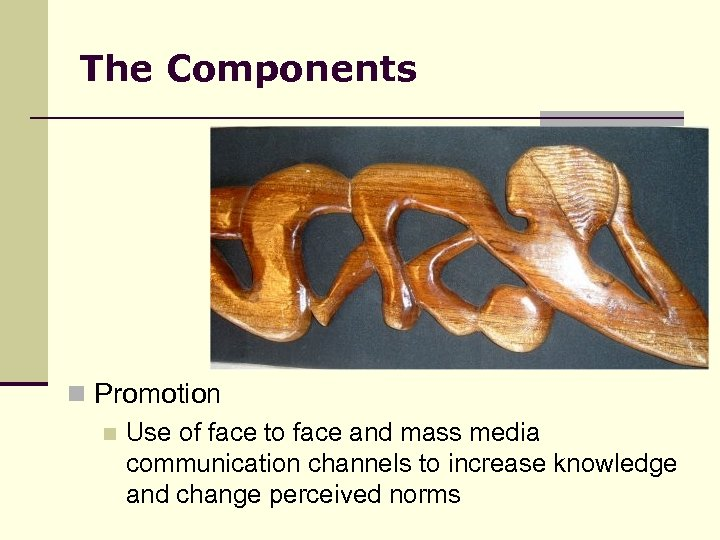 The Components n Promotion n Use of face to face and mass media communication