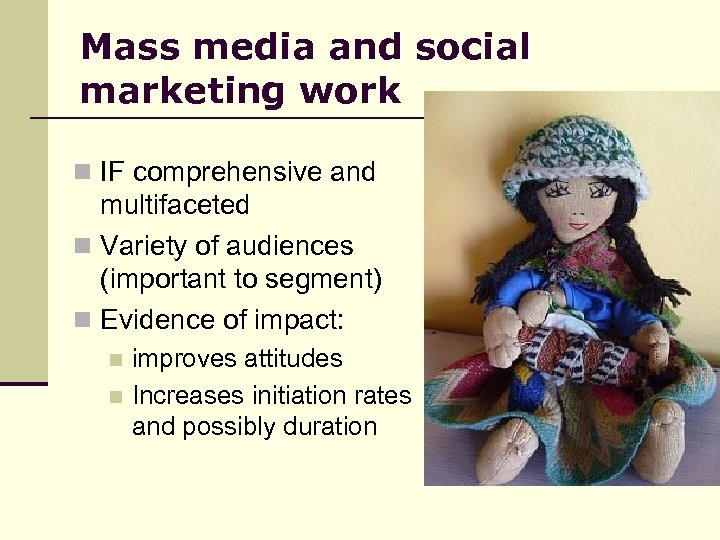 Mass media and social marketing work n IF comprehensive and multifaceted n Variety of
