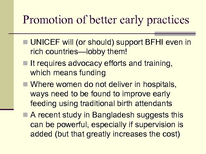 Promotion of better early practices n UNICEF will (or should) support BFHI even in