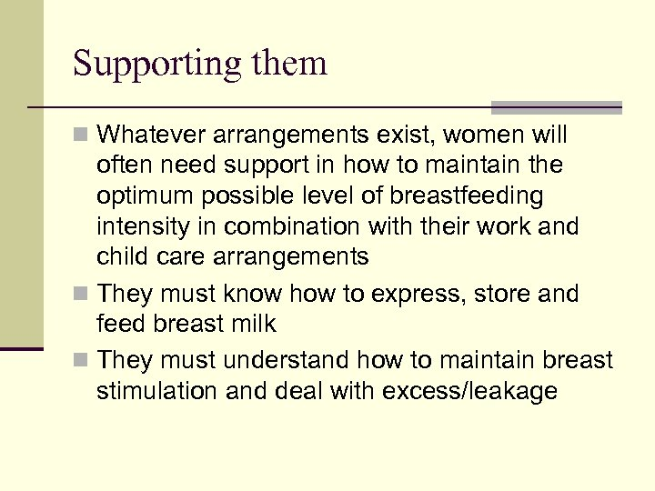 Supporting them n Whatever arrangements exist, women will often need support in how to