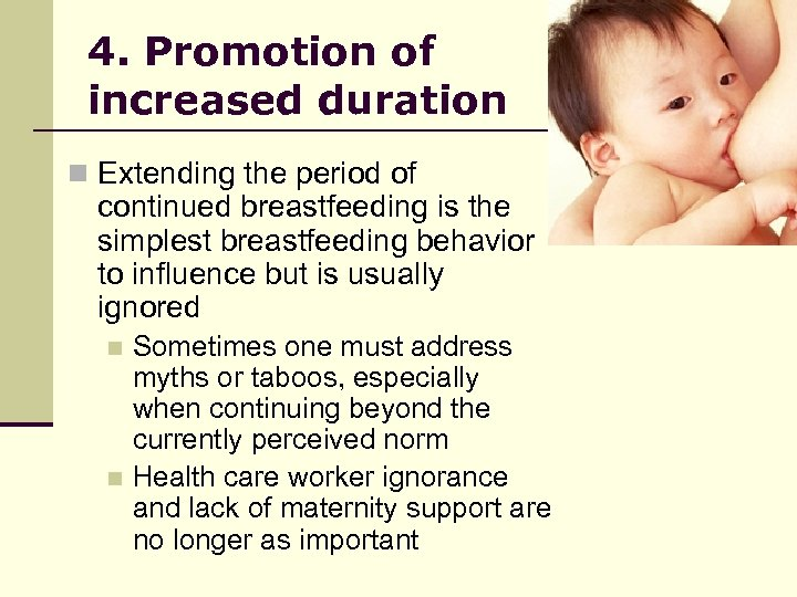 4. Promotion of increased duration n Extending the period of continued breastfeeding is the