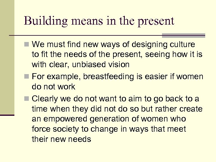 Building means in the present n We must find new ways of designing culture